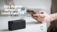 Cara Bagikan Jaringan HP Lewat Kabel USB